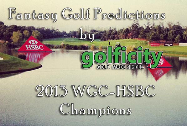 Fantasy Golf Predictions – The 2013 WGC-HSBC Champions