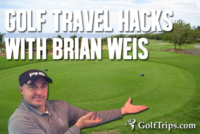 Golf Travel Hacks with Brian Weis - Golf Podcast