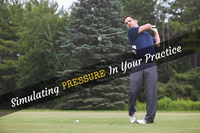 How to Effectively Simulate Pressure in Your Golf Practice Sessions